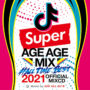 -SUPER AGE AGE MIX 2021 OFFICIAL MIXCD-  AGUP-002 リリース